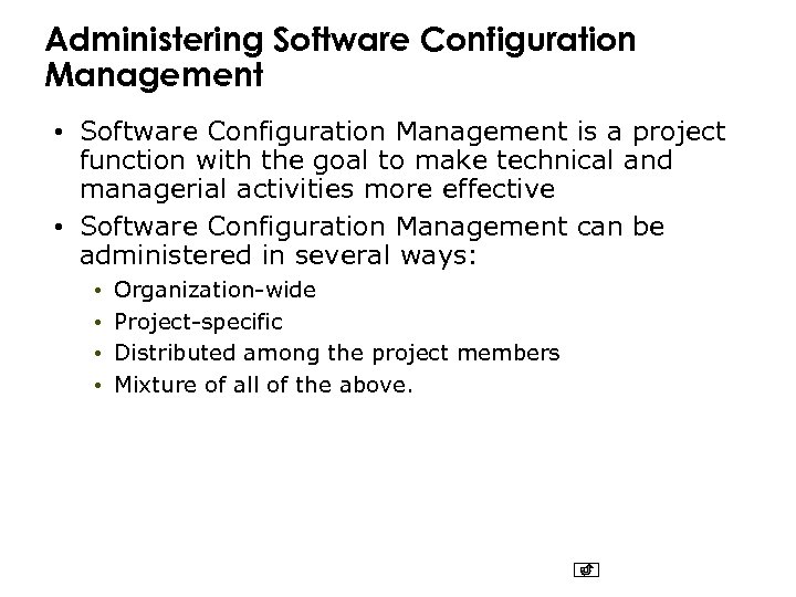 Administering Software Configuration Management • Software Configuration Management is a project function with the