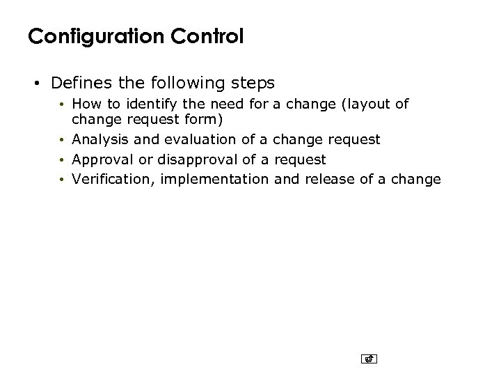 Configuration Control • Defines the following steps • How to identify the need for