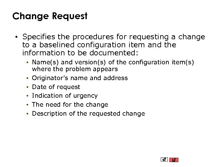 Change Request • Specifies the procedures for requesting a change to a baselined configuration