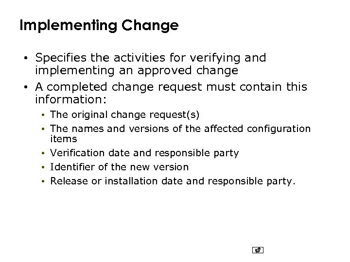 Implementing Change • Specifies the activities for verifying and implementing an approved change •