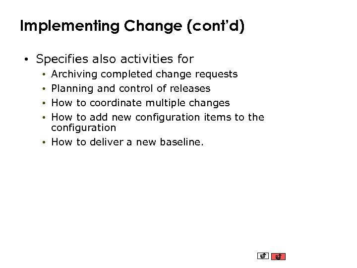 Implementing Change (cont'd) • Specifies also activities for Archiving completed change requests Planning and