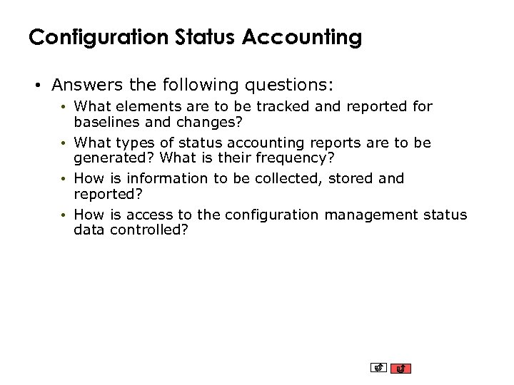 Configuration Status Accounting • Answers the following questions: • What elements are to be