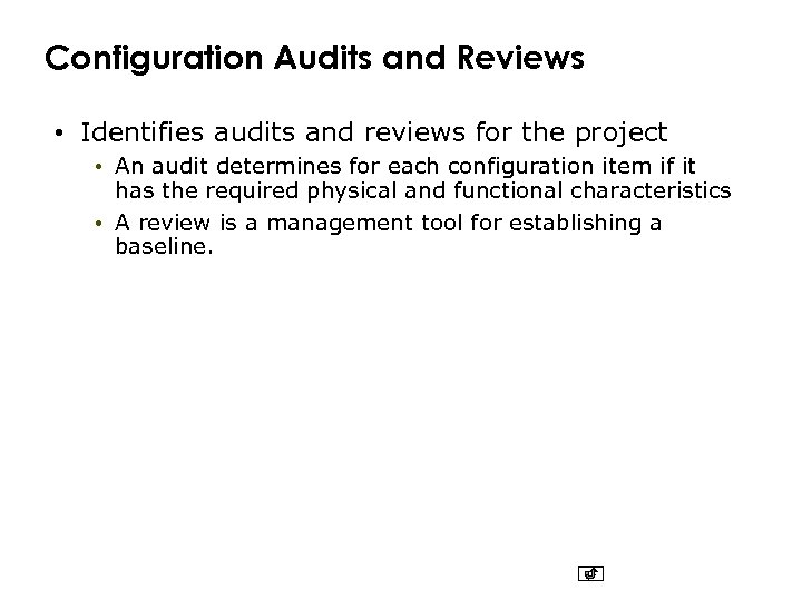 Configuration Audits and Reviews • Identifies audits and reviews for the project • An