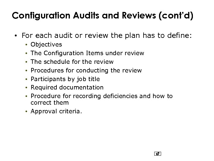 Configuration Audits and Reviews (cont'd) • For each audit or review the plan has