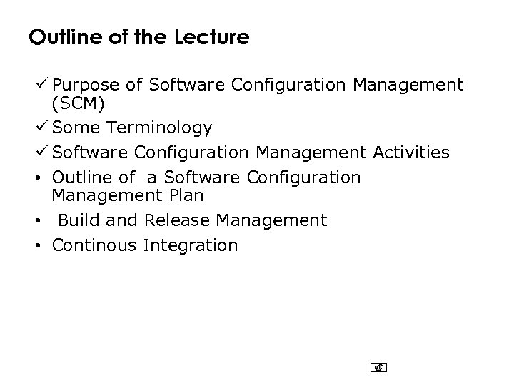 Outline of the Lecture ü Purpose of Software Configuration Management (SCM) ü Some Terminology