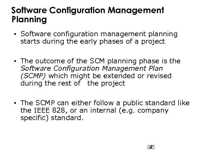 Software Configuration Management Planning • Software configuration management planning starts during the early phases