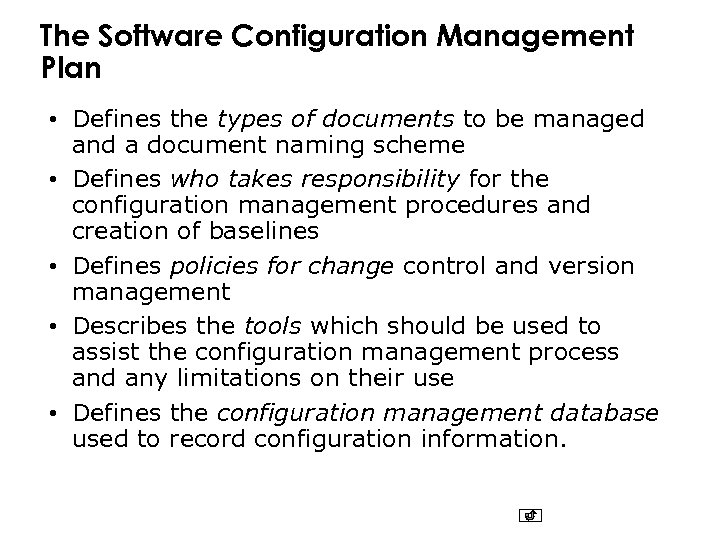 The Software Configuration Management Plan • Defines the types of documents to be managed