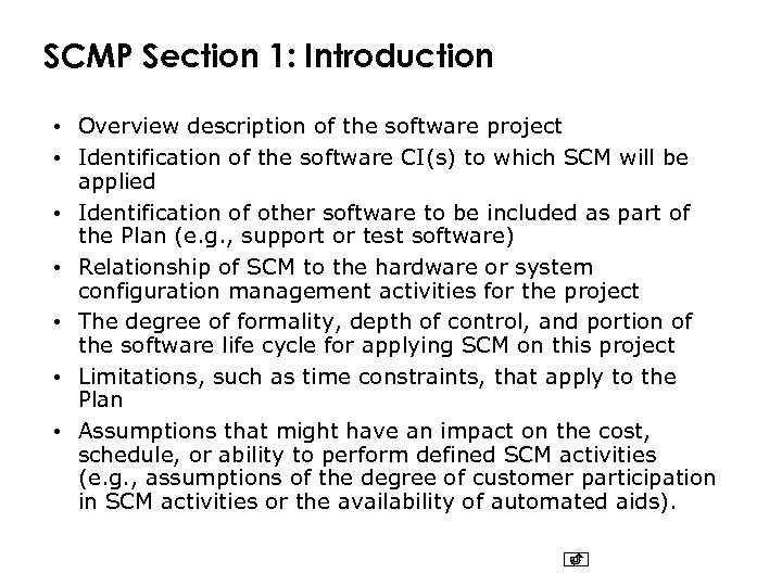 SCMP Section 1: Introduction • Overview description of the software project • Identification of