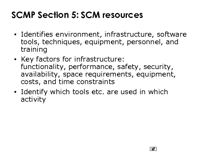 SCMP Section 5: SCM resources • Identifies environment, infrastructure, software tools, techniques, equipment, personnel,