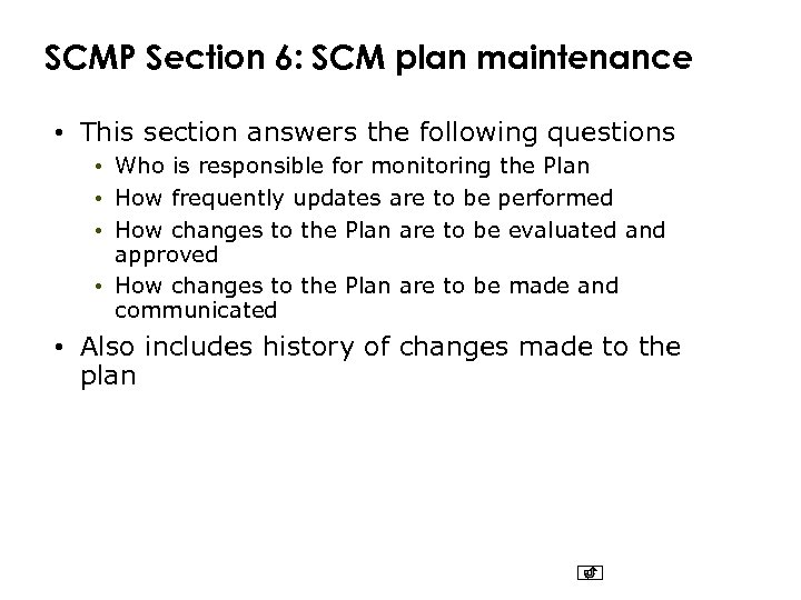 SCMP Section 6: SCM plan maintenance • This section answers the following questions •