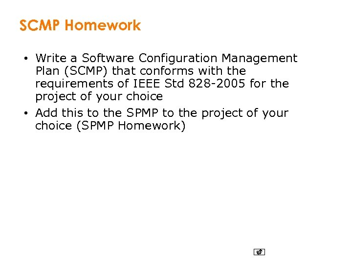 SCMP Homework • Write a Software Configuration Management Plan (SCMP) that conforms with the