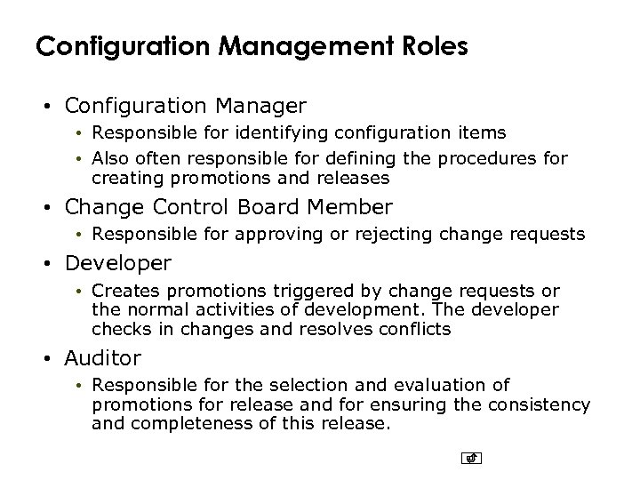 Configuration Management Roles • Configuration Manager • Responsible for identifying configuration items • Also