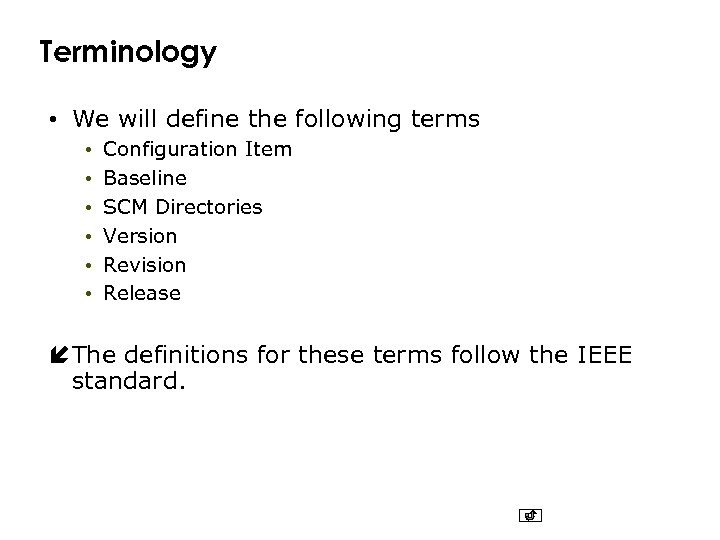 Terminology • We will define the following terms • • • Configuration Item Baseline