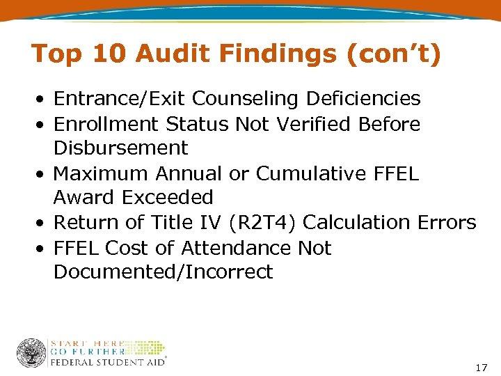 Top 10 Audit Findings (con't) • Entrance/Exit Counseling Deficiencies • Enrollment Status Not Verified