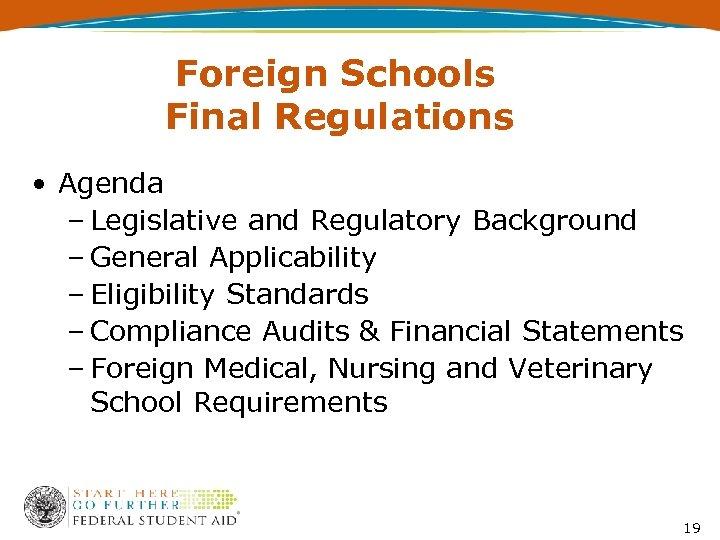 Foreign Schools Final Regulations • Agenda – Legislative and Regulatory Background – General Applicability