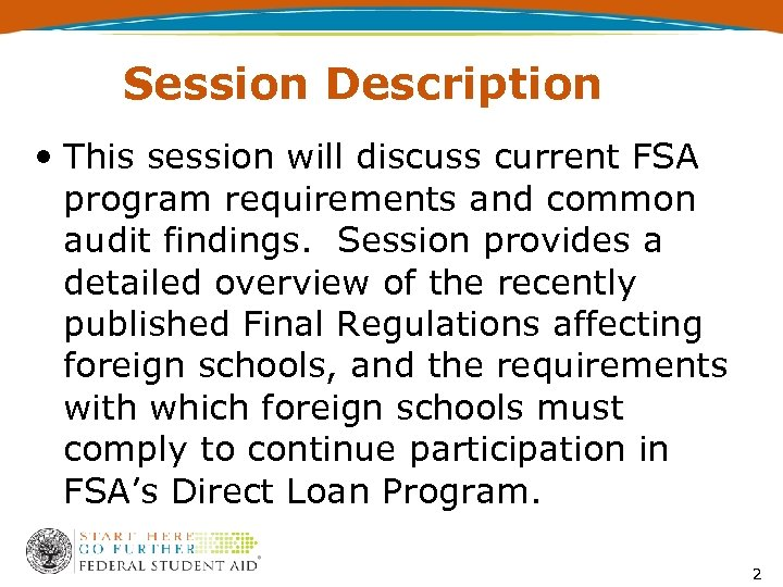 Session Description • This session will discuss current FSA program requirements and common audit