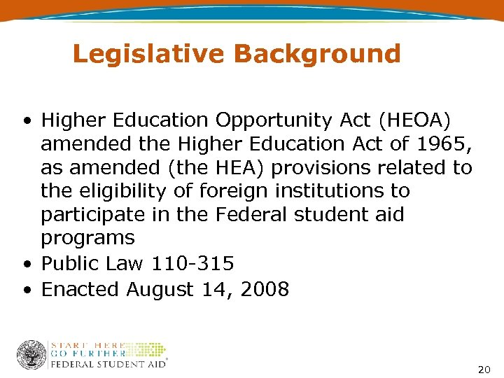 Legislative Background • Higher Education Opportunity Act (HEOA) amended the Higher Education Act of
