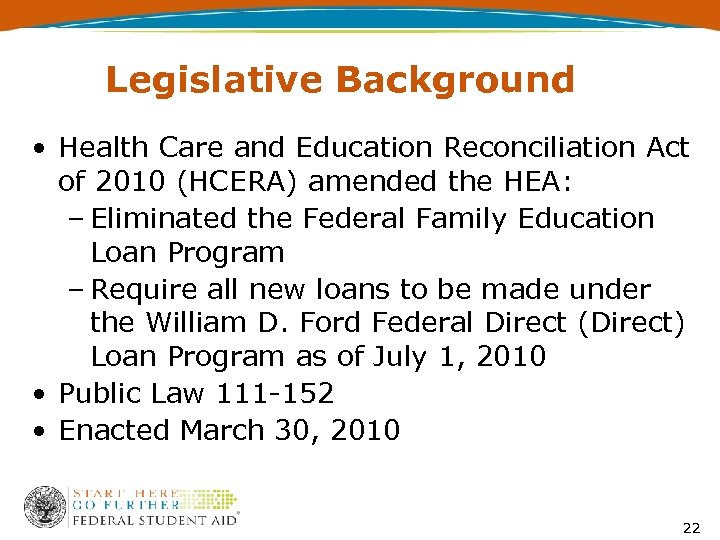 Legislative Background • Health Care and Education Reconciliation Act of 2010 (HCERA) amended the
