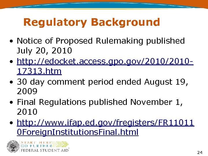 Regulatory Background • Notice of Proposed Rulemaking published July 20, 2010 • http: //edocket.