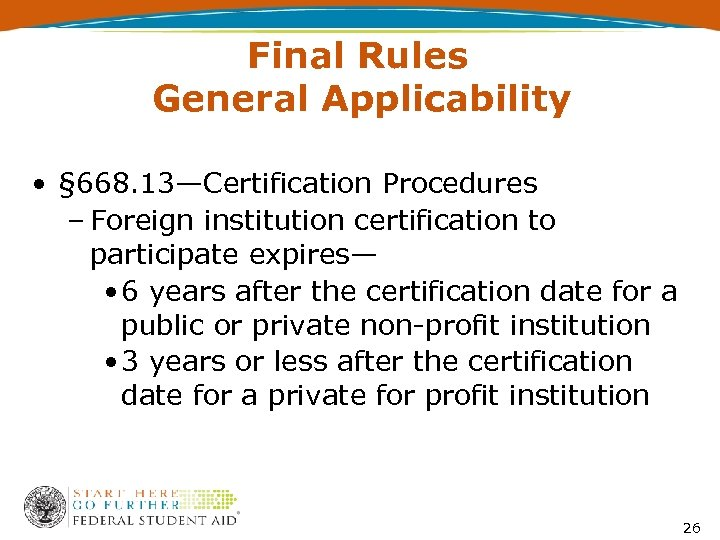 Final Rules General Applicability • § 668. 13—Certification Procedures – Foreign institution certification to