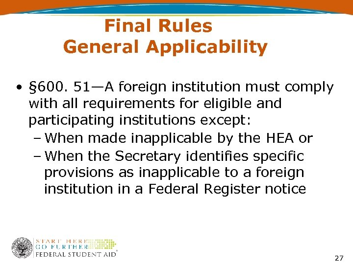 Final Rules General Applicability • § 600. 51—A foreign institution must comply with all