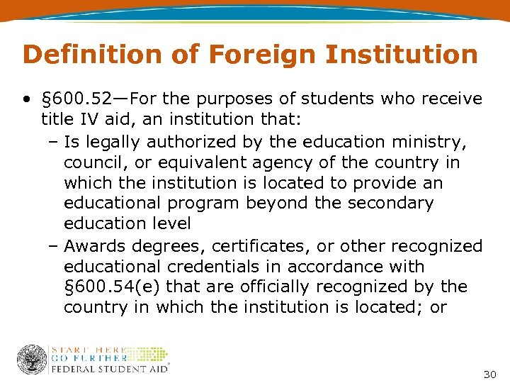 Definition of Foreign Institution • § 600. 52—For the purposes of students who receive