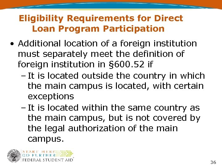 Eligibility Requirements for Direct Loan Program Participation • Additional location of a foreign institution
