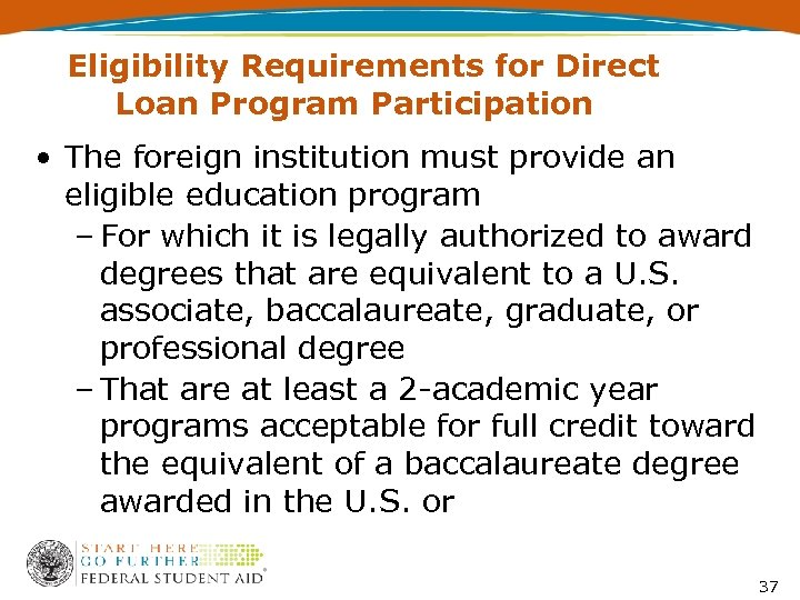 Eligibility Requirements for Direct Loan Program Participation • The foreign institution must provide an