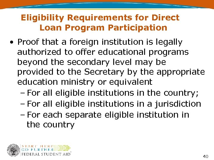 Eligibility Requirements for Direct Loan Program Participation • Proof that a foreign institution is