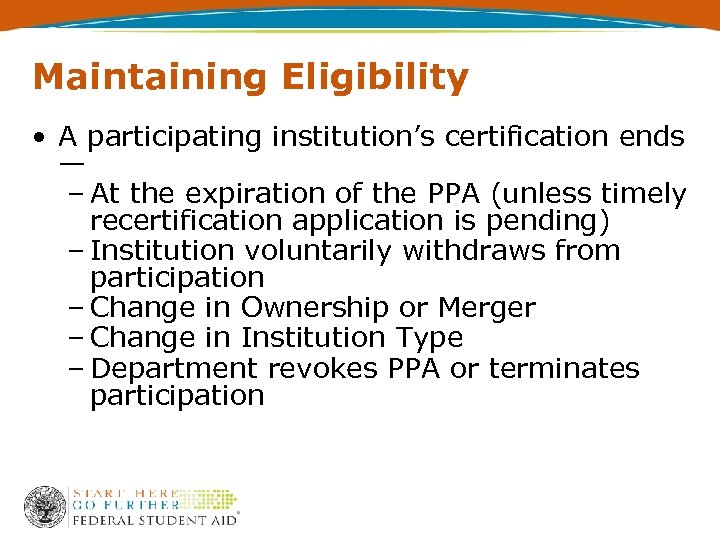 Maintaining Eligibility • A participating institution's certification ends — – At the expiration of