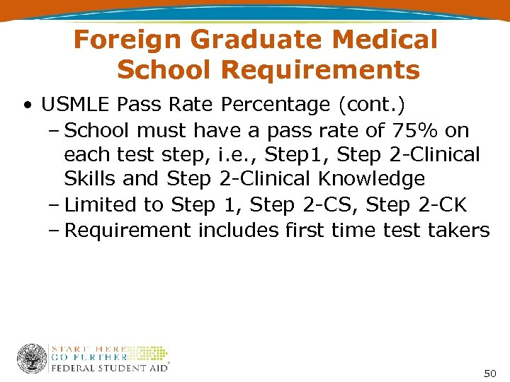 Foreign Graduate Medical School Requirements • USMLE Pass Rate Percentage (cont. ) – School
