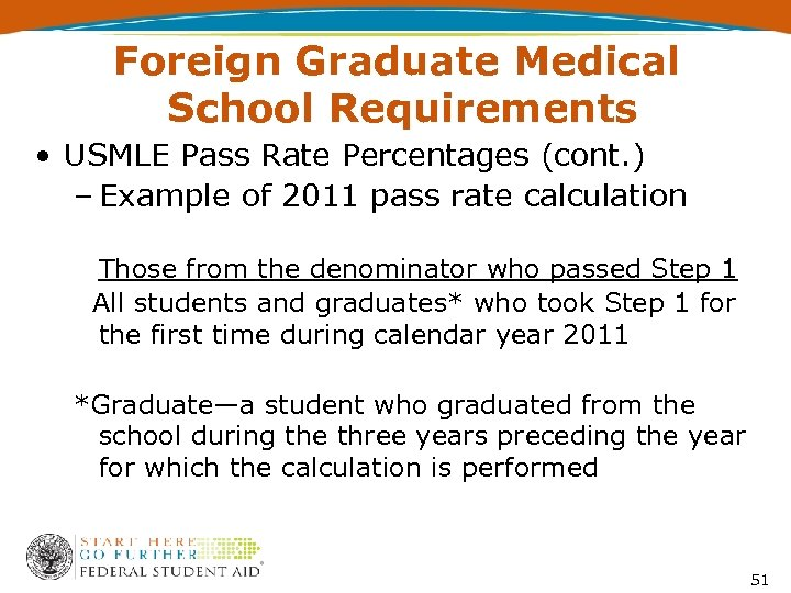 Foreign Graduate Medical School Requirements • USMLE Pass Rate Percentages (cont. ) – Example