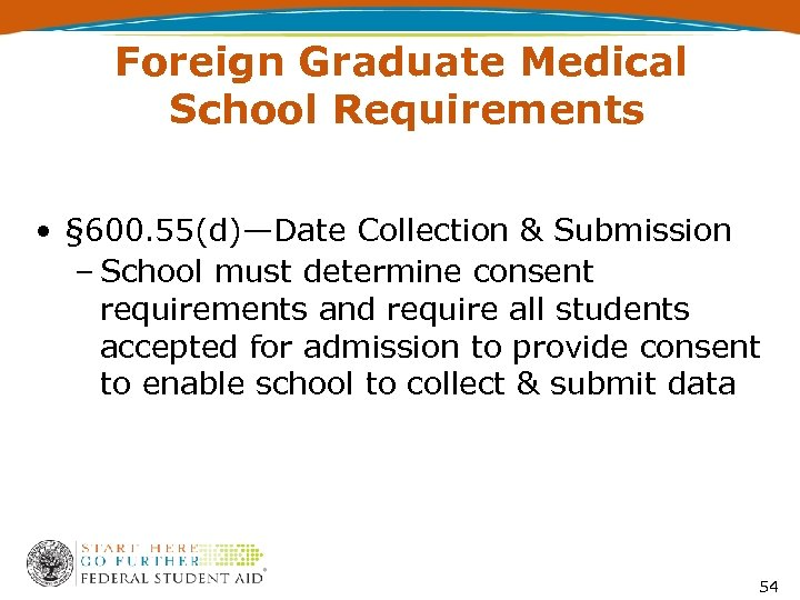 Foreign Graduate Medical School Requirements • § 600. 55(d)—Date Collection & Submission – School