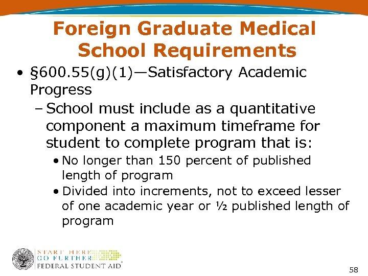 Foreign Graduate Medical School Requirements • § 600. 55(g)(1)—Satisfactory Academic Progress – School must