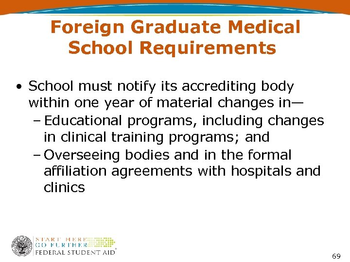 Foreign Graduate Medical School Requirements • School must notify its accrediting body within one