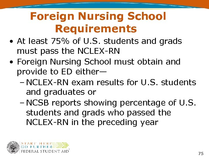Foreign Nursing School Requirements • At least 75% of U. S. students and grads