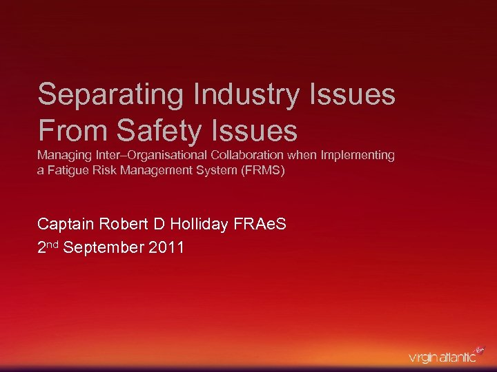Separating Industry Issues From Safety Issues Managing Inter–Organisational Collaboration when Implementing a Fatigue Risk
