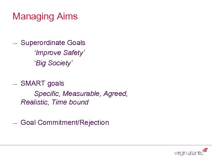 Managing Aims ― Superordinate Goals 'Improve Safety' 'Big Society' ― SMART goals Specific, Measurable,