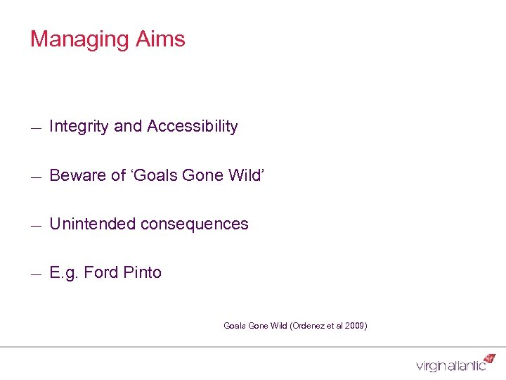 Managing Aims ― Integrity and Accessibility ― Beware of 'Goals Gone Wild' ― Unintended