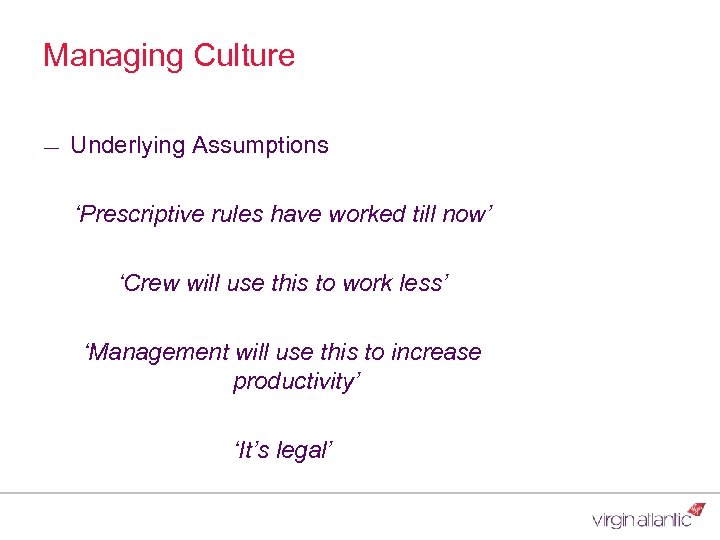 Managing Culture ― Underlying Assumptions 'Prescriptive rules have worked till now' 'Crew will use