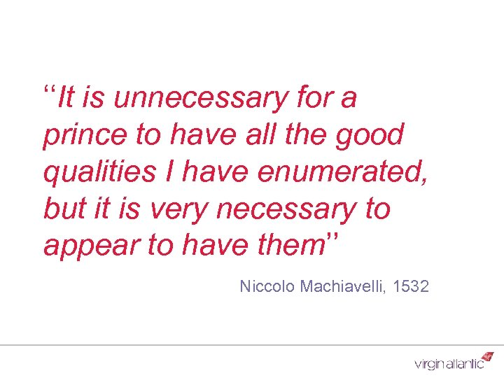 ''It is unnecessary for a prince to have all the good qualities I have