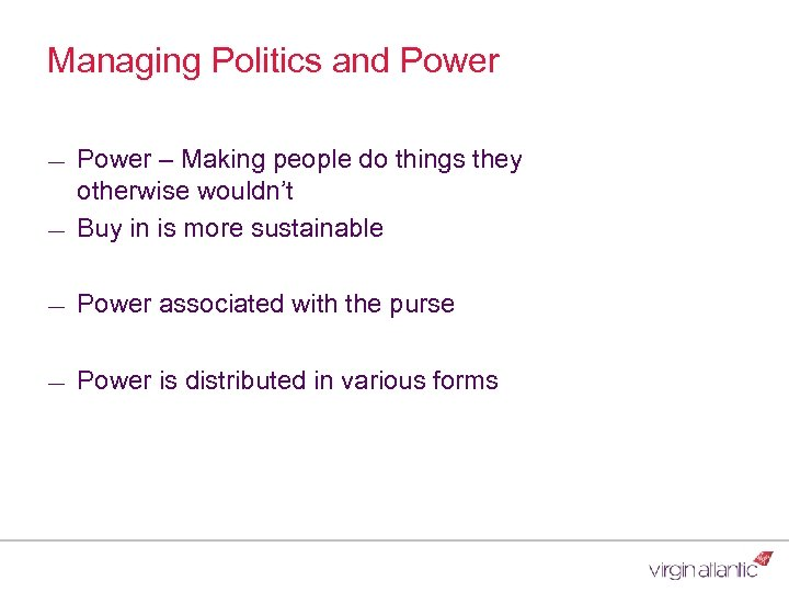 Managing Politics and Power ― Power – Making people do things they otherwise wouldn't