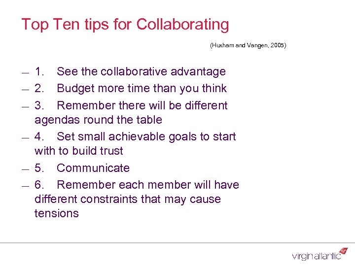 Top Ten tips for Collaborating (Huxham and Vangen, 2005) ― ― ― 1. See