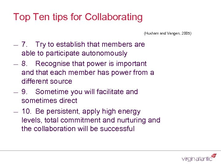 Top Ten tips for Collaborating (Huxham and Vangen, 2005) ― ― 7. Try to