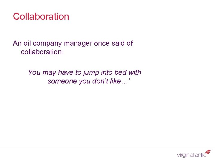 Collaboration An oil company manager once said of collaboration: You may have to jump