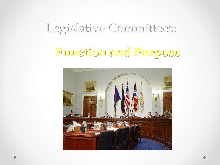 Legislative Committees: Function and Purpose