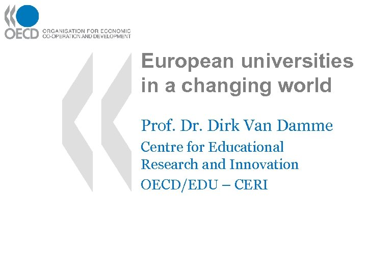 European universities in a changing world Prof. Dr. Dirk Van Damme Centre for Educational