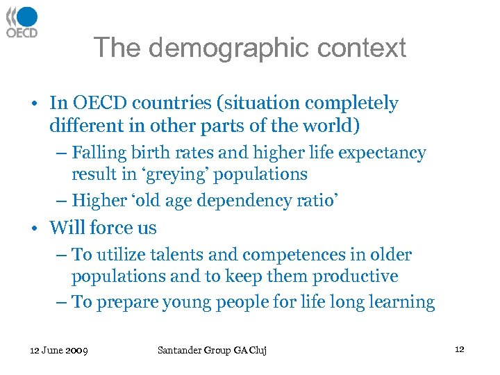 The demographic context • In OECD countries (situation completely different in other parts of