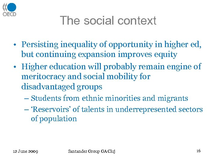 The social context • Persisting inequality of opportunity in higher ed, but continuing expansion