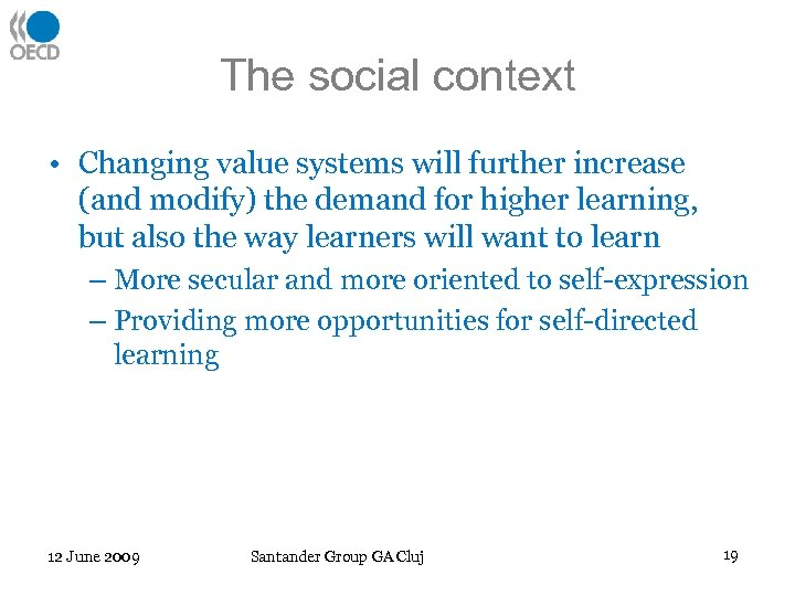 The social context • Changing value systems will further increase (and modify) the demand